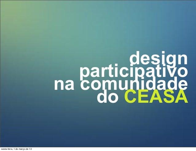 design participativo na comunidade do CEASA sexta-feira, 1 de março de 13