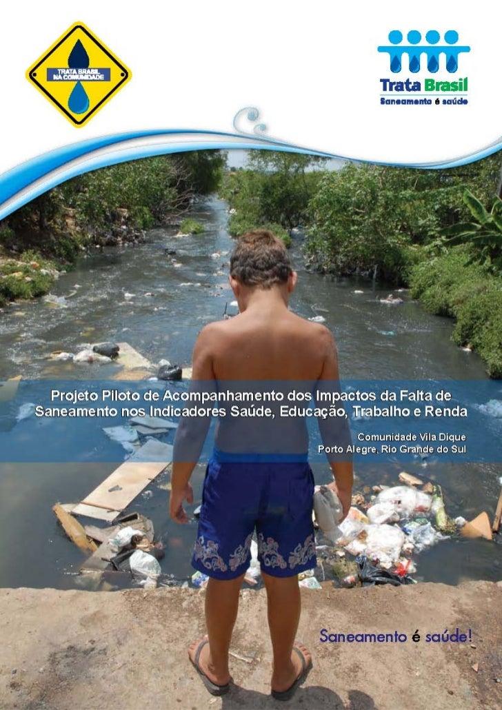 Trata Brasil na ComunidadeProjeto Piloto de Acompanhamento dos Impactos da   Falta de Saneamento nos Indicadores Saúde,   ...
