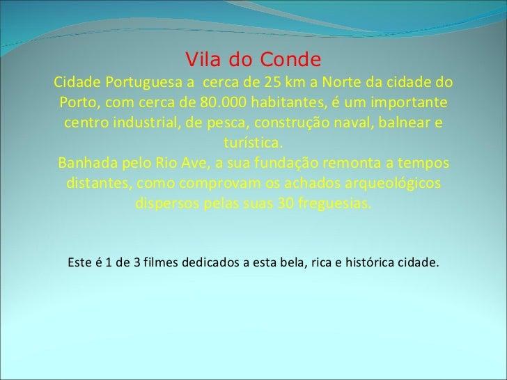 Vila do Conde Cidade Portuguesa a  cerca de 25 km a Norte da cidade do Porto, com cerca de 80.000 habitantes, é um importa...