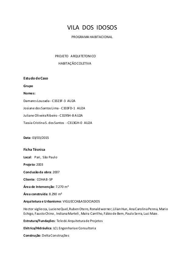 VILA DOS IDOSOS PROGRAMA HABITACIONAL PROJETO ARQUITETONICO HABITAÇÂOCOLETIVA Estudo de Caso Grupo Nomes: DamaresLouzada -...