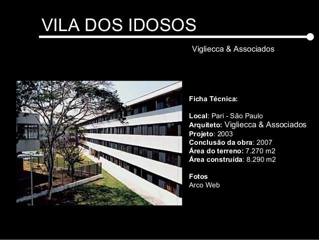 VILA DOS IDOSOS Vigliecca & Associados Ficha Técnica: Local: Pari - São Paulo Arquiteto: Vigliecca & Associados Projeto: 2...