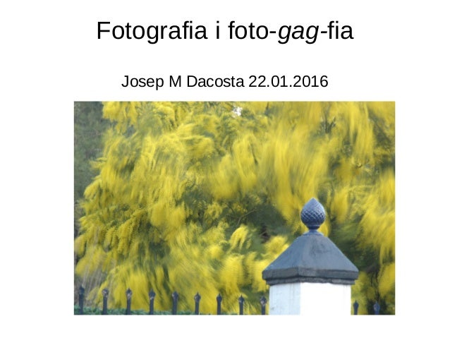 Fotografia i foto-gag-fia Josep M Dacosta 22.01.2016