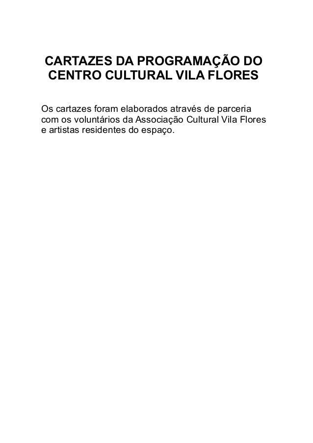 CARTAZES DA PROGRAMAÇÃO DO CENTRO CULTURAL VILA FLORES Os cartazes foram elaborados através de parceria com os voluntários...