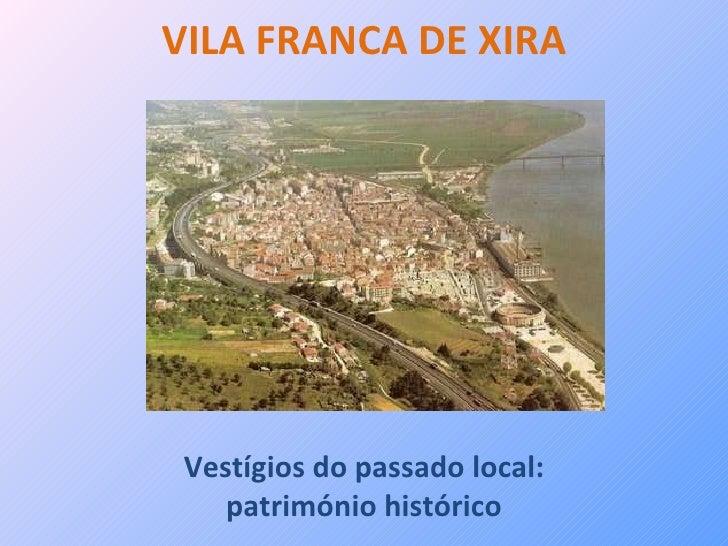 VILA FRANCA DE XIRA Vestígios do passado local: património histórico