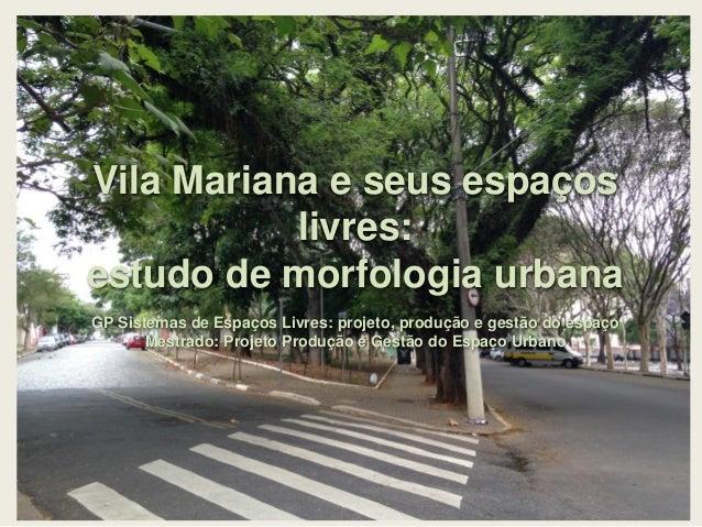 DISTRITO DE VILA MARIANA Vila Mariana e seus espaços livres: estudo de morfologia urbana GP Sistemas de Espaços Livres: pr...
