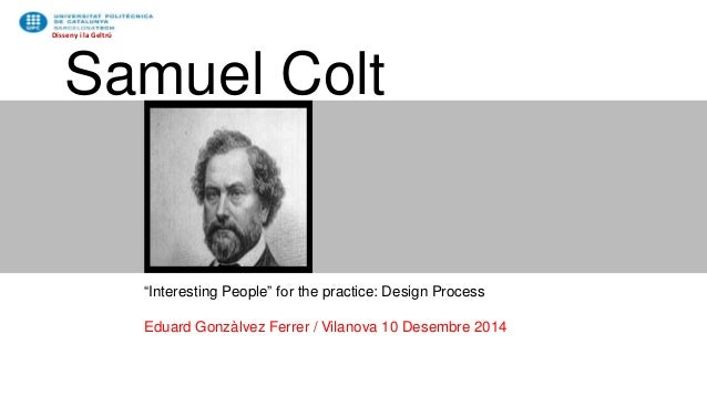 "Disseny i la Geltrú  Samuel Colt  ""Interesting People"" for the practice: Design Process  Eduard Gonzàlvez Ferrer / Vilanov..."