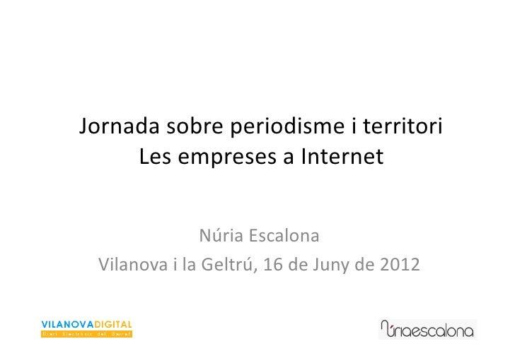 Jornada sobre periodisme i territori      Les empreses a Internet                        Núria Escalon...
