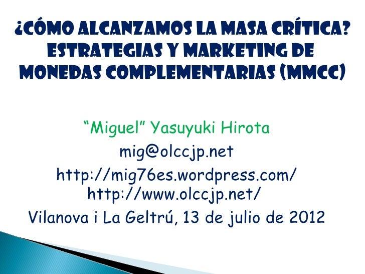 """¿Cómo alcanzamos la masa crítica?   Estrategias y marketing de monedas complementarias (MMCC)        """"Miguel"""" Yasuyuki Hir..."""
