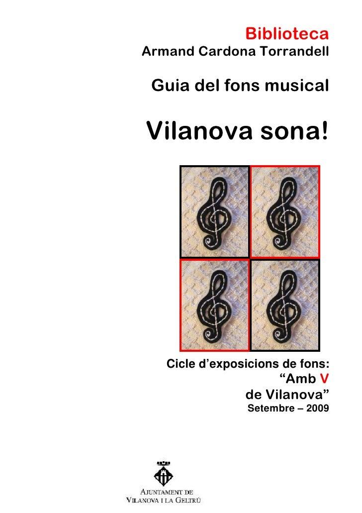 Biblioteca Armand Cardona Torrandell   Guia del fons musical  Vilanova sona!        Cicle d'exposicions de fons:          ...