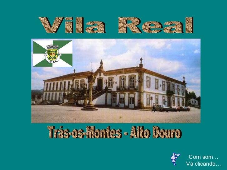 Com som… Vá clicando… Vila Real  Trás-os-Montes - Alto Douro