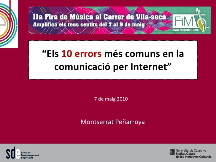 """""""Els 10 errors més comuns en la    comunicació per Internet""""              7 de maig 2010            Montserrat Peñarroya"""
