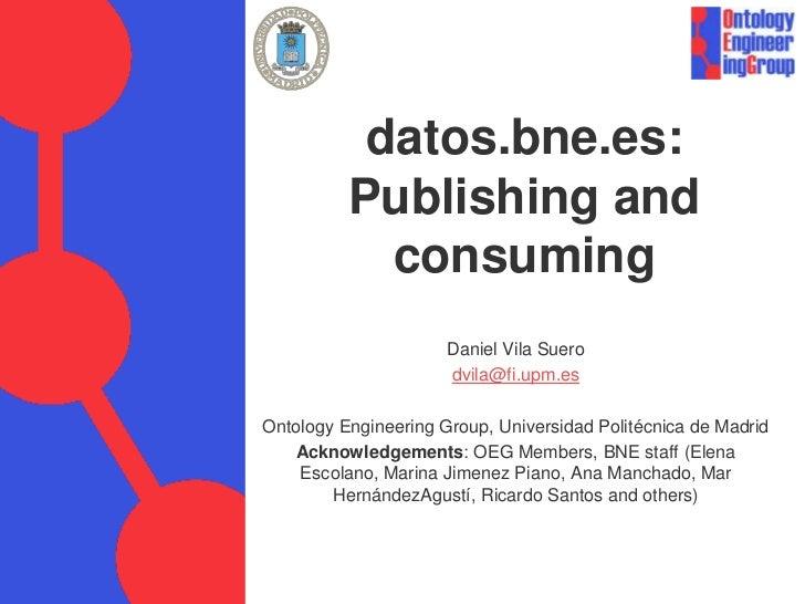 datos.bne.es:          Publishing and            consuming                      Daniel Vila Suero                      dvi...