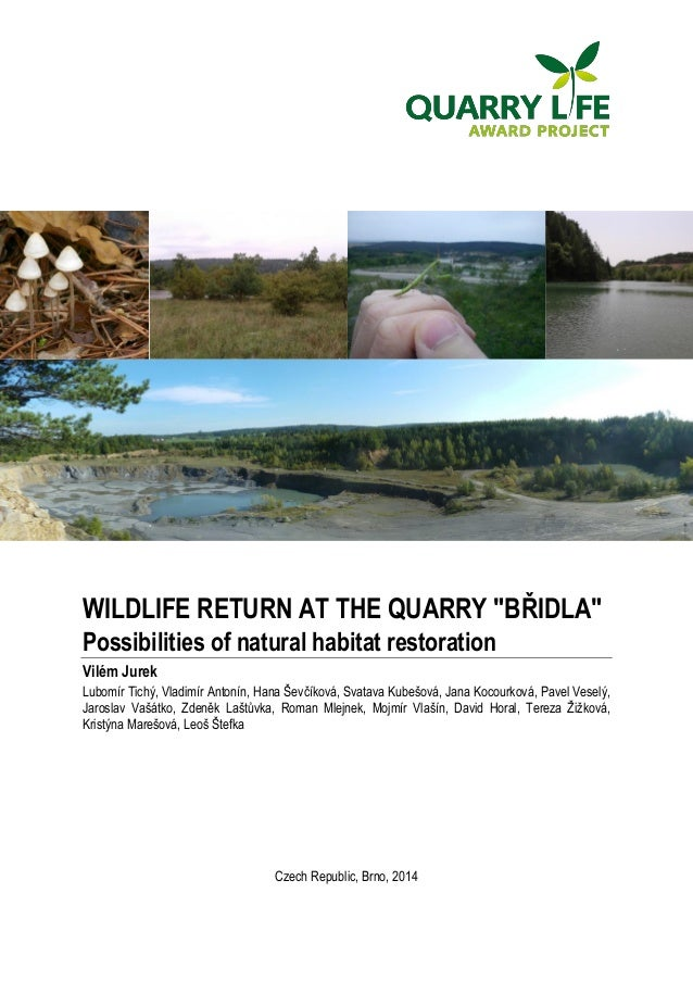 "WILDLIFE RETURN AT THE QUARRY ""BŘIDLA""  Possibilities of natural habitat restoration  Vilém Jurek  Lubomír Tichý, Vladimír..."