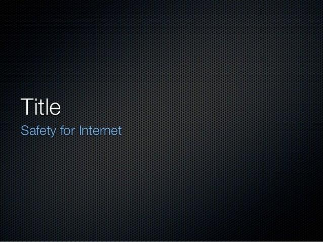 TitleSafety for Internet