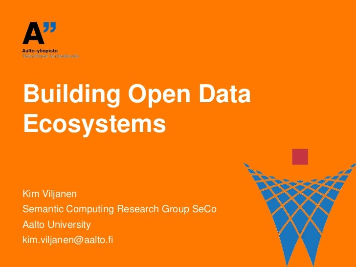 Building Open DataEcosystemsKim ViljanenSemantic Computing Research Group SeCoAalto Universitykim.viljanen@aalto.fi