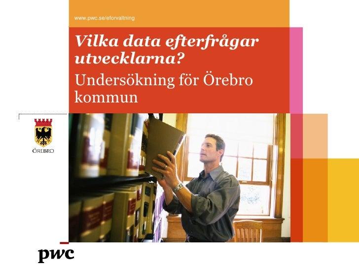 www.pwc.se/eforvaltningVilka data efterfrågarutvecklarna?Undersökning för Örebrokommun