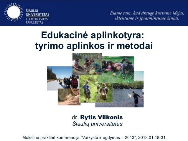 Gamtos taku        Edukacinė aplinkotyra:      tyrimo aplinkos ir metodai                         dr. Rytis Vilkonis      ...