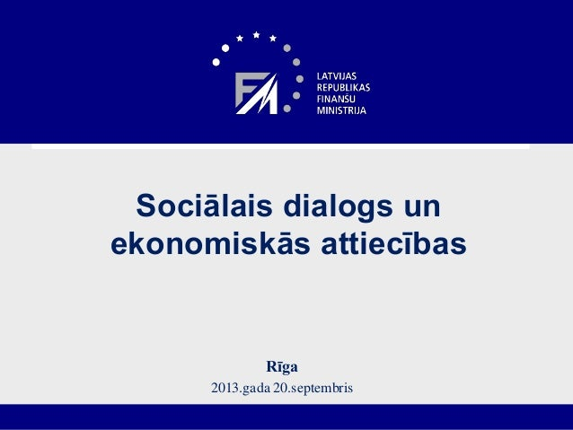Sociālais dialogs un ekonomiskās attiecības Rīga 2013.gada 20.septembris