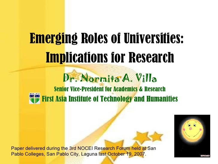 Emerging Roles of Universities:  Implications for Research Dr. Normita A. Villa Senior Vice-President for Academics & Rese...