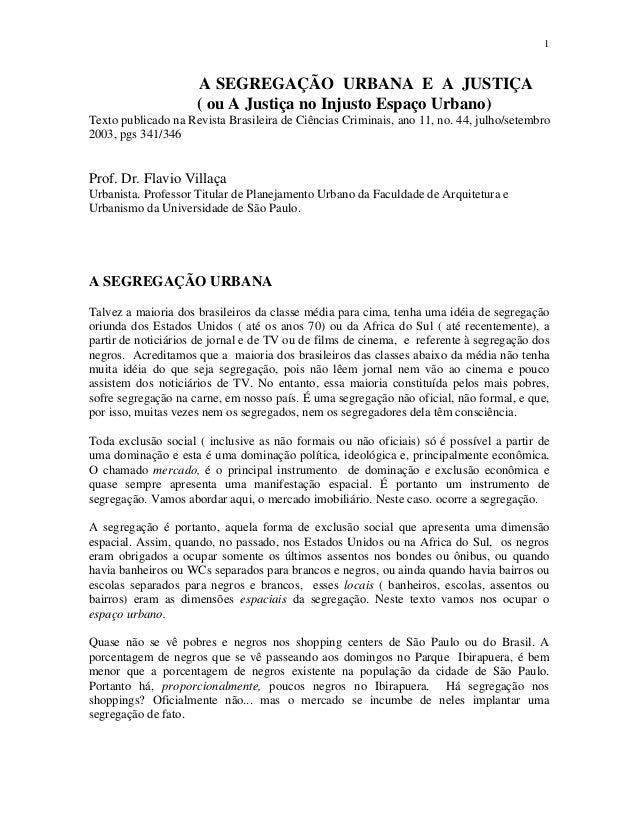 1                     A SEGREGAÇÃO URBANA E A JUSTIÇA                     ( ou A Justiça no Injusto Espaço Urbano)Texto pu...