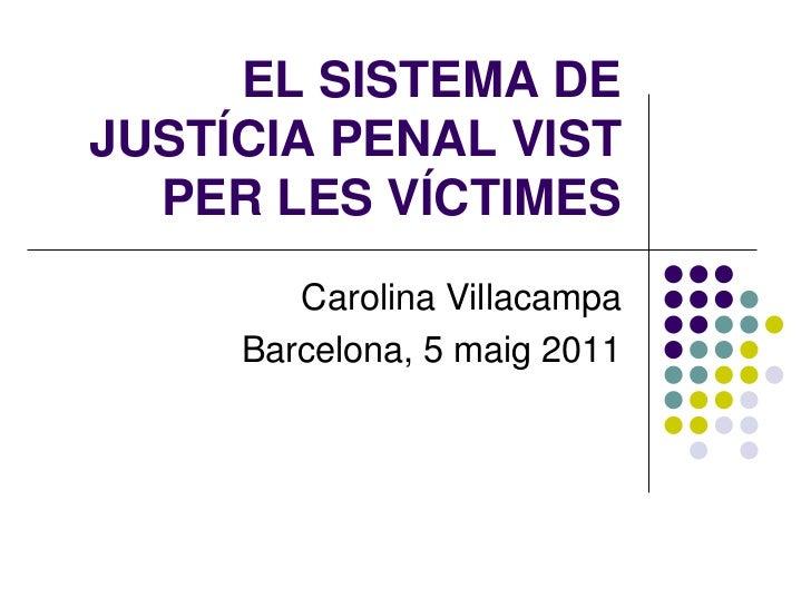EL SISTEMA DEJUSTÍCIA PENAL VIST  PER LES VÍCTIMES        Carolina Villacampa     Barcelona, 5 maig 2011