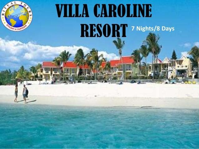 VILLA CAROLINE RESORT 7 Nights/8 Days