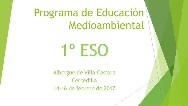 Programa de Educación Medioambiental 1º ESO Albergue de Villa Castora Cercedilla 14-16 de febrero de 2017