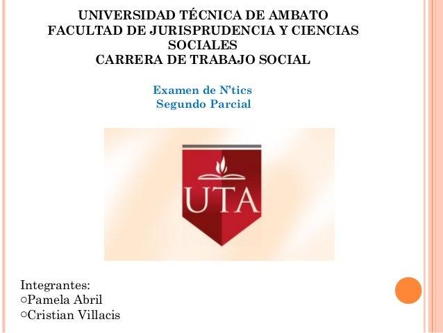UNIVERSIDAD TÉCNICA DE AMBATO FACULTAD DE JURISPRUDENCIA Y CIENCIAS SOCIALES CARRERA DE TRABAJO SOCIAL Examen de N'tics Se...