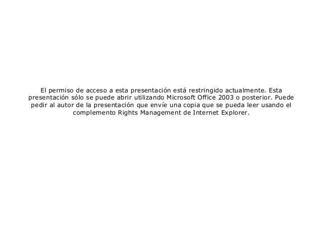 El permiso de acceso a esta presentación está restringido actualmente. Esta presentación sólo se puede abrir utilizando Mi...