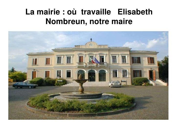 La mairie : où  travaille   Elisabeth Nombreun, notre maire<br />