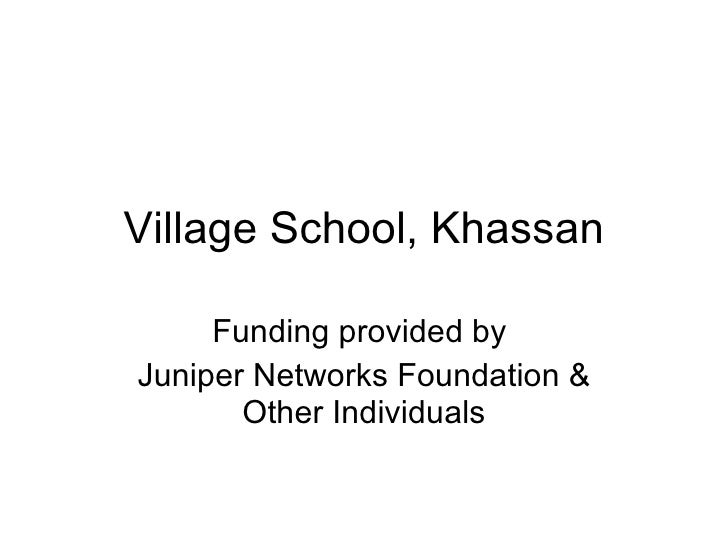 Village School, Khassan Funding provided by  Juniper Networks Foundation & Other Individuals