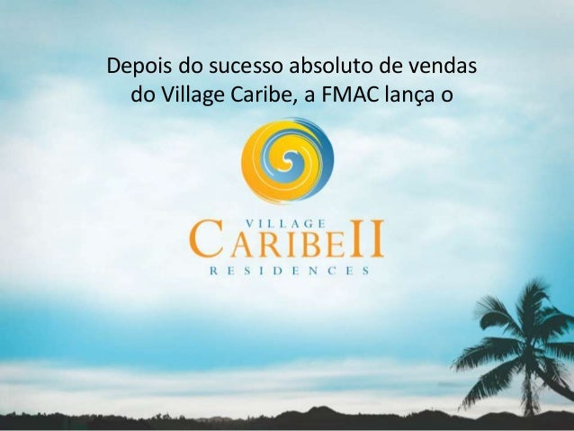 Depois do sucesso absoluto de vendas  do Village Caribe, a FMAC lança o