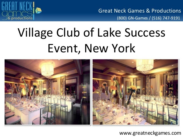 (800) GN-Games / (516) 747-9191 www.greatneckgames.com Great Neck Games & Productions Village Club of Lake Success Event, ...