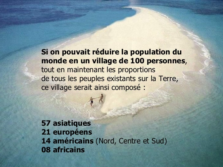 Si on pouvait réduire la population du  monde en   un village de 100 personnes ,  tout en maintenant les proportions  de ...
