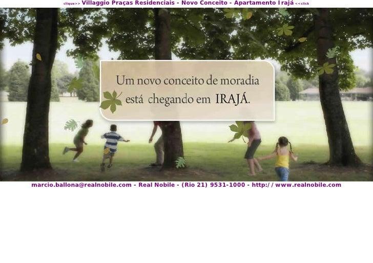 Villaggio Praças Residenciais - Novo Conceito - Apartamento Irajá <<click          clique>>     marcio.ballona@realnobile....