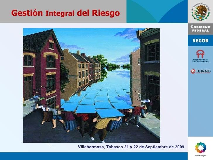 Gonsalves Gestión  Integral  del Riesgo Villahermosa, Tabasco 21 y 22 de Septiembre de 2009