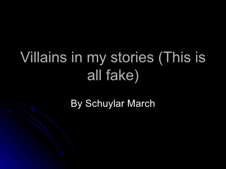 Villains in my stories (This is all fake) By Schuylar March