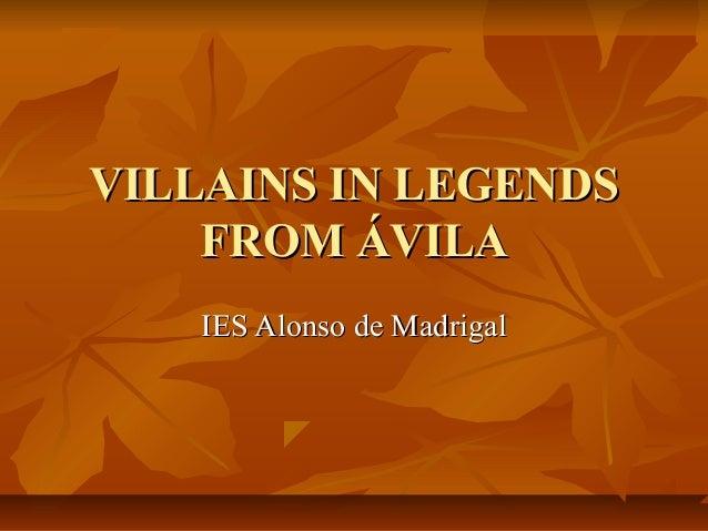 VILLAINS IN LEGENDS    FROM ÁVILA    IES Alonso de Madrigal