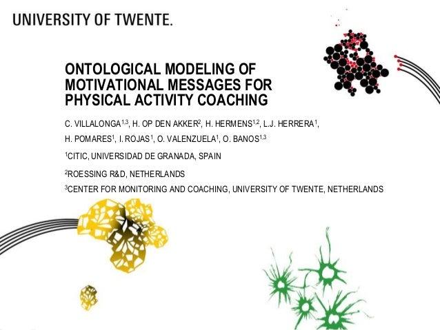 ONTOLOGICAL MODELING OF MOTIVATIONAL MESSAGES FOR PHYSICAL ACTIVITY COACHING C. VILLALONGA1,3, H. OP DEN AKKER2, H. HERMEN...