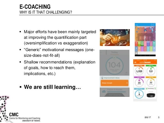 8/6/17 3 E-COACHING WHY IS IT THAT CHALLENGING?  Major efforts have been mainly targeted at improving the quantification ...