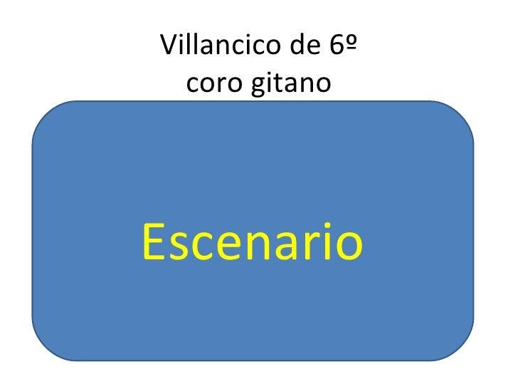 Villancico de 6º coro gitano <ul><li>Escenario  </li></ul>