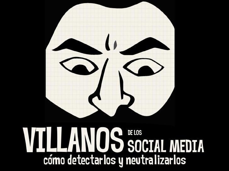 VILLANOS SOCIAL MEDIA                     DE LOS  cómo detectarlos y neutralizarlos