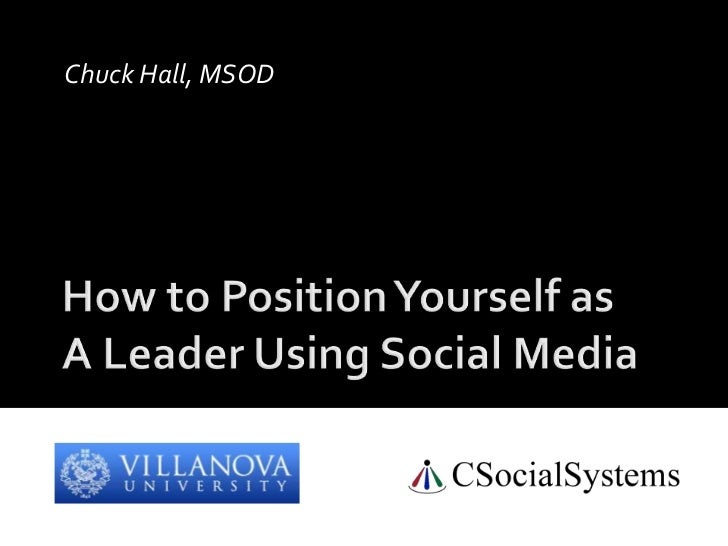 How to Position Yourself asA Leader Using Social Media<br />Chuck Hall, MSOD<br />