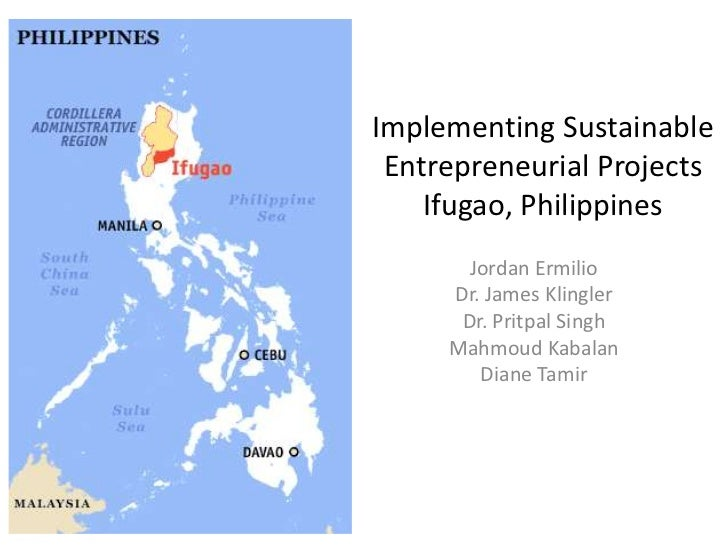 Implementing Sustainable Entrepreneurial ProjectsIfugao, Philippines<br />Jordan Ermilio<br />Dr. James Klingler<br />Dr. ...