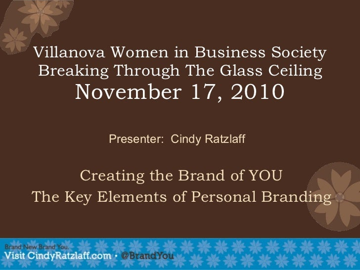 Villanova Women in Business Society Breaking Through The Glass Ceiling November 17, 2010 Creating the Brand of YOU The Key...