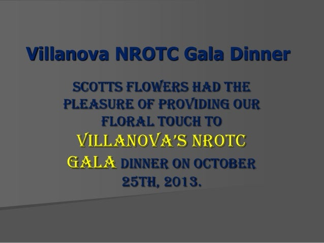 Villanova NROTC Gala Dinner Scotts Flowers had the pleasure of providing our floral touch to  VillanoVa's nRoTC Gala Dinne...