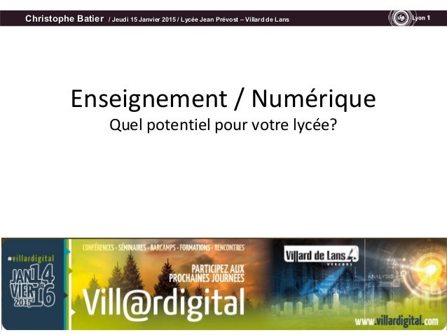 Enseignement / Numérique Quel potentiel pour votre lycée? Christophe BatierChristophe Batier / Jeudi 15 Janvier 2015 / Lyc...