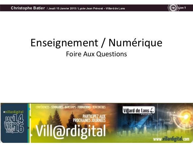 Enseignement / Numérique Foire Aux Questions Christophe BatierChristophe Batier / Jeudi 15 Janvier 2015 / Lycée Jean Prévo...