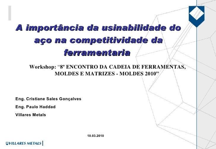 A importância da usinabilidade do aço na competitividade da ferramentaria   Eng. Cristiane Sales Gonçalves  Eng. Paulo Had...