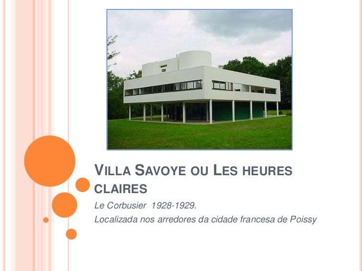 VILLA SAVOYE OU LES HEURESCLAIRESLe Corbusier 1928-1929.Localizada nos arredores da cidade francesa de Poissy
